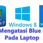 Cara Mengatasi Layar Blue Screen Pada Laptop Windows 7, 8 dan 10