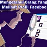 Cara Mengetahui Orang Sering Melihat Profil Facebook Kita