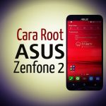 Cara Root Asus Zenfone 2 ZE550ML Dan ZE551ML