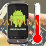 4 Tips Cara Mengatasi HP Android Yang Cepat Panas