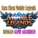 Trik Cara Cheat Mobile Legends Menggunakan Game Guardian Versi Terbaru