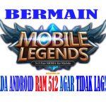 Cara Bermain Mobile Legends di Android RAM 512 Agar Tidak Lag