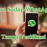 Cara Menyadap WhatsApp Tanpa Perlu Verifikasi Terbaru 2018