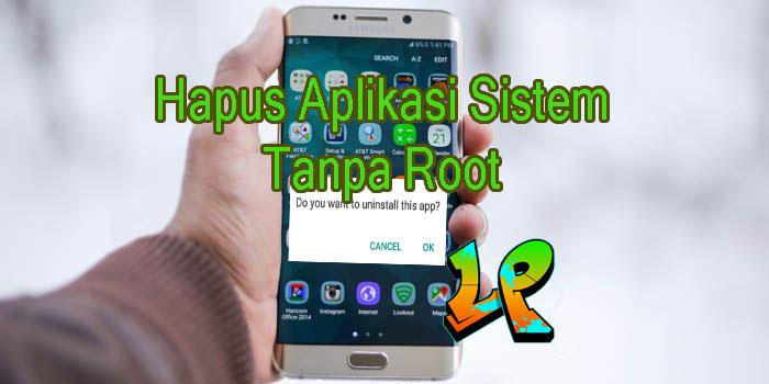 hapus aplikasi sistem tanpa root