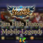 Cara Menyembunyikan History Mobile Legends dengan Mudah