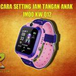 Cara Setting Jam Tangan Anak Imoo KW Q12 Agar Terhubung di HP Android